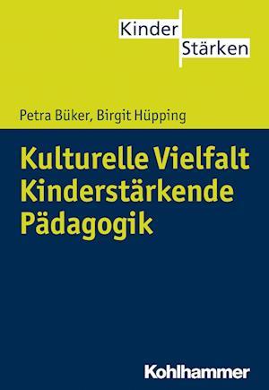 Kulturelle Vielfalt. Kinderstarkende Padagogik af Petra Buker, Birgit Hupping