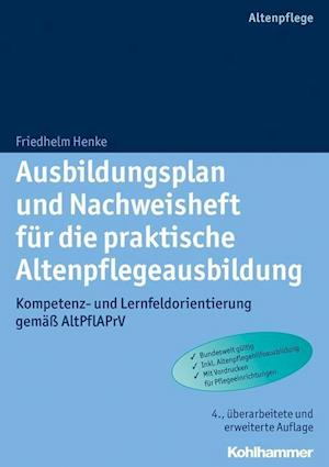 Ausbildungsplan Und Nachweisheft Fur Die Praktische Altenpflegeausbildung af Friedhelm Henke