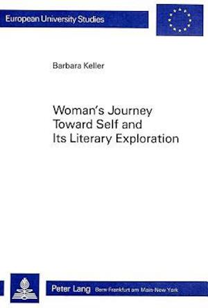 Woman's Journey Towards Self and Its Literary Exploration af Barbara Keller