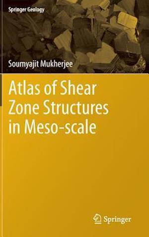 Atlas of Shear Zone Structures in Meso-scale af Soumyajit Mukherjee