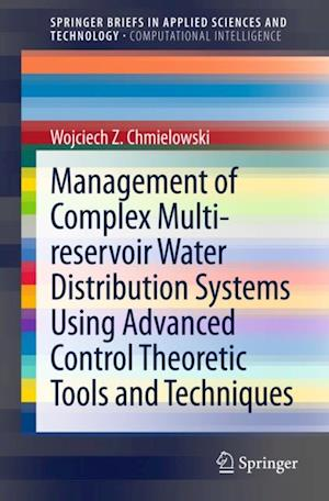 Management of Complex Multi-reservoir Water Distribution Systems using Advanced Control Theoretic Tools and Techniques af Wojciech Chmielowski