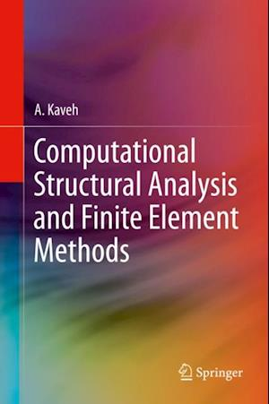 Computational Structural Analysis and Finite Element Methods af A. Kaveh