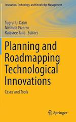 Planning and Roadmapping Technological Innovations af Tugrul U. Daim