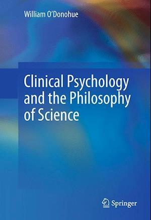 Clinical Psychology and the Philosophy of Science af William O'Donohue