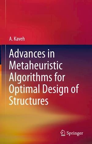 Advances in Metaheuristic Algorithms for Optimal Design of Structures af A. Kaveh
