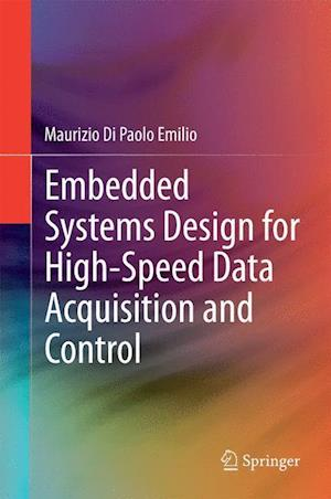 Embedded Systems Design for High-Speed Data Acquisition and Control af Maurizio Di Paolo Emilio