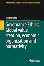 Governance Ethics: Global Value Creation, Economic Organization and Normativity af Josef Wieland
