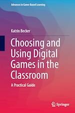 Choosing and Using Digital Games in the Classroom (Advances in Game based Learning, nr. 1)
