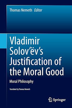 Vladimir Solov'ev's Justification of the Moral Good af Thomas Nemeth