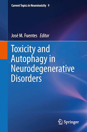 Toxicity and Autophagy in Neurodegenerative Disorders af Jose M. Fuentes