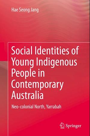 Social Identities of Young Indigenous People in Contemporary Australia af Hae Seong Jang