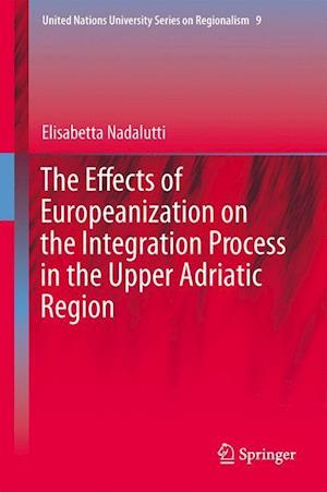 The Effects of Europeanization on the Integration Process in the Upper Adriatic Region af Elisabetta Nadalutti