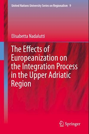 Effects of Europeanization on the Integration Process in the Upper Adriatic Region af Elisabetta Nadalutti