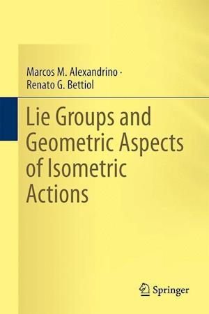 Lie Groups and Geometric Aspects of Isometric Actions af Marcos M. Alexandrino