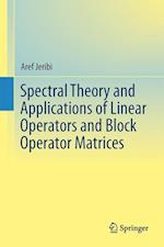Spectral Theory and Applications of Linear Operators and Block Operator Matrices af Aref Jeribi