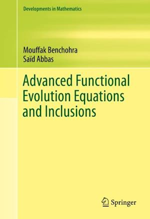 Advanced Functional Evolution Equations and Inclusions af Said Abbas, Mouffak Benchohra