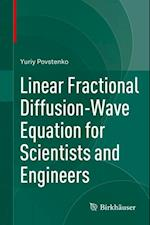 Linear Fractional Diffusion-Wave Equation for Scientists and Engineers af Yuriy Povstenko