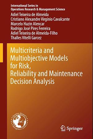 Multicriteria and Multiobjective Models for Risk, Reliability and Maintenance Decision Analysis af Adiel Teixeira de Almeida