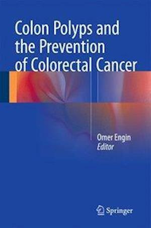 Colon Polyps and the Prevention of Colorectal Cancer af Omer Engin