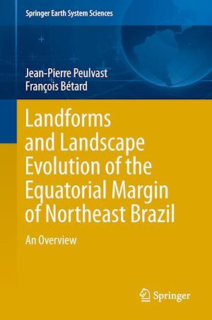 Landforms and Landscape Evolution of the Equatorial Margin of Northeast Brazil af Jean-Pierre Peulvast