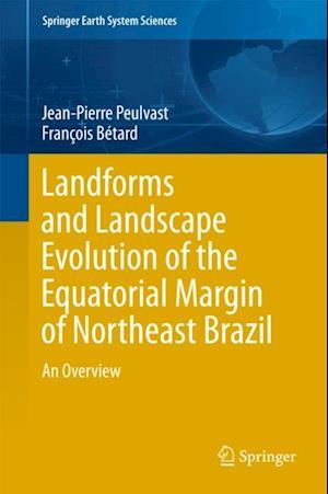 Landforms and Landscape Evolution of the Equatorial Margin of Northeast Brazil af Jean-Pierre Peulvast, Francois Betard
