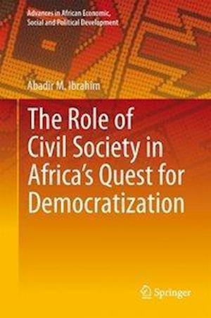 The Role of Civil Society in Africa's Quest for Democratization af Abadir M. Ibrahim