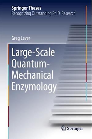 Large-Scale Quantum-Mechanical Enzymology af Greg Lever