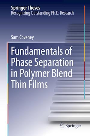 Fundamentals of Phase Separation in Polymer Blend Thin Films af Sam Coveney