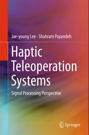 Haptic Teleoperation Systems af Shahram Payandeh, Jae-Young Lee