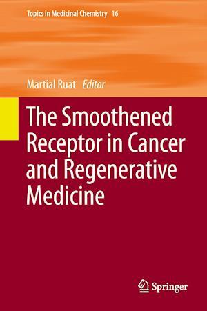 The Smoothened Receptor in Cancer and Regenerative Medicine af Martial Ruat