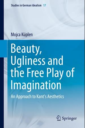 Beauty, Ugliness and the Free Play of Imagination af Mojca Kuplen