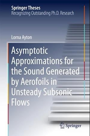 Asymptotic Approximations for the Sound Generated by Aerofoils in Unsteady Subsonic Flows af Lorna Ayton