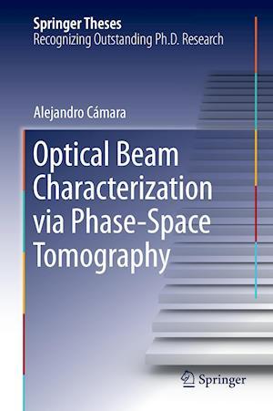Optical Beam Characterization via Phase-Space Tomography af Alejandro Camara
