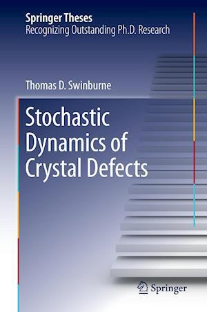 Stochastic Dynamics of Crystal Defects af Thomas Swinburne