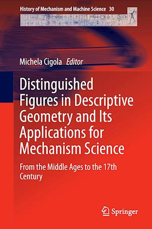 Distinguished Figures in Descriptive Geometry and its Applications for Mechanism Science af Michela Cigola