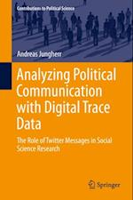 Analyzing Political Communication with Digital Trace Data af Andreas Jungherr
