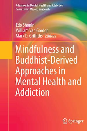 Mindfulness and Buddhist-Derived Approaches in Mental Health and Addiction af Edo Shonin