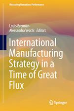 International Manufacturing Strategy in a Time of Great Flux (Measuring Operations Performance)