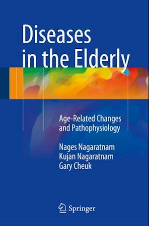Diseases in the Elderly af Nages Nagaratnam, Gary Cheuk, Kujan Nagaratnam