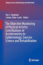 The Objective Monitoring of Physical Activity (Springer Series on Epidemiology and Public Health)