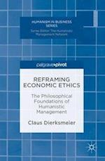 Reframing Economic Ethics (Humanism in Business)