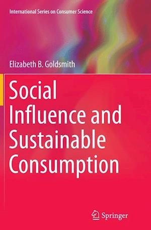 Bog, paperback Social Influence and Sustainable Consumption af Elizabeth B. Goldsmith