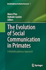 The Evolution of Social Communication in Primates (Interdisciplinary Evolution Research, nr. 1)