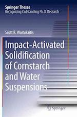 Impact-Activated Solidification of Cornstarch and Water Suspensions (Springer Theses)