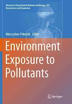 Environment Exposure to Pollutants (Advances in Experimental Medicine and Biology Neuroscience, nr. 834)