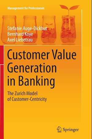 Bog, paperback Customer Value Generation in Banking af Stefanie Auge-Dickhut, Axel Liebetrau, Bernhard Koye