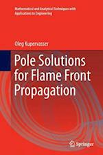 Pole Solutions for Flame Front Propagation (Mathematical and Analytical Techniques with Applications to)