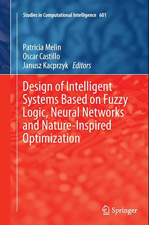 Bog, paperback Design of Intelligent Systems Based on Fuzzy Logic, Neural Networks and Nature-Inspired Optimization af Patricia Melin