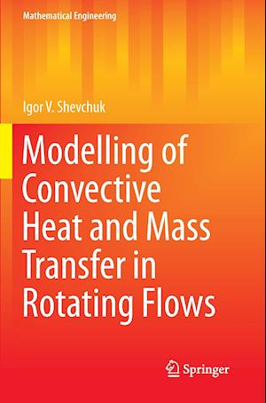 Bog, paperback Modelling of Convective Heat and Mass Transfer in Rotating Flows af Igor V. Shevchuk