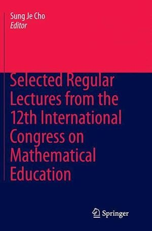 Bog, paperback Selected Regular Lectures from the 12th International Congress on Mathematical Education af Sung Je Cho
